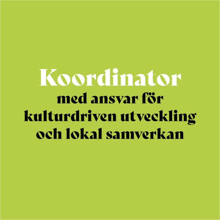 vi söker: Koordinator med ansvar för kulturdriven utveckling och lokal samverkan